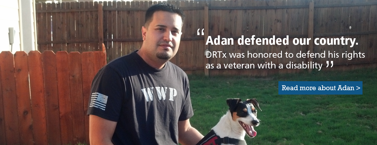 "Photo of Adan with his service animal and the quote ""He defended our country, and DRTx was honored to defend his rights as a veteran with a disability."""