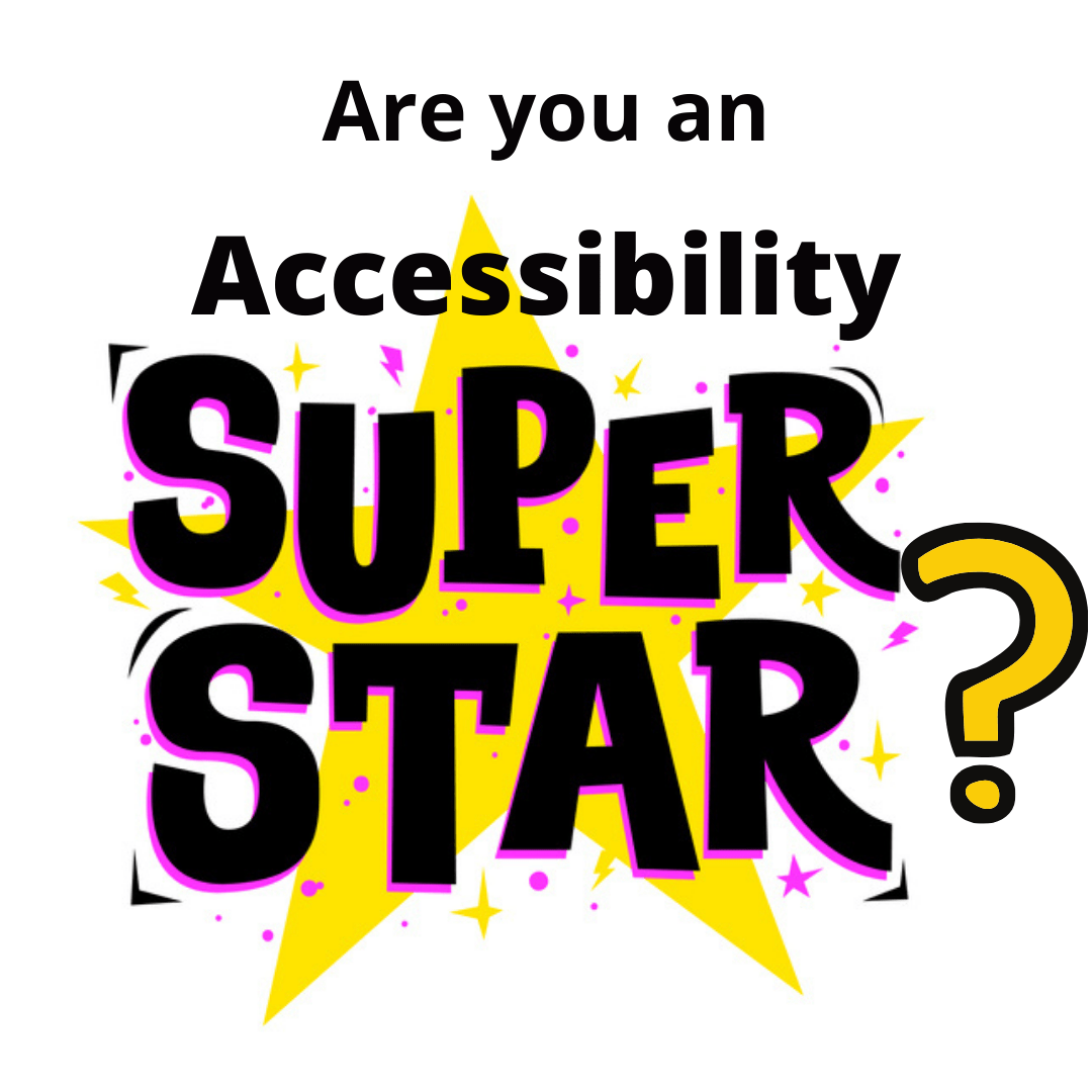 are you an accessibility superstar?
